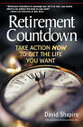 Retirement Countdown: Take Action Now to Get the Life You Want by David Shapiro (Paperback, 2004)