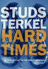 Hard Times an Oral History of The Great Depression by Studs Terkel 1565846567