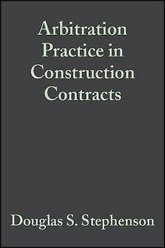 Arbitration Praxis in Konstruktion Contracts von Stephenson, Douglas A