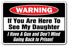 IF YOU ARE HERE TO SEE MY DAUGHTER GUN AND DON'T MIND PRISON Warning Sign gift