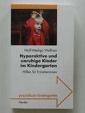 Wolf Wedigo Wolfram Hyperaktive und unruhige Kinder im Kindergarten Hilfe