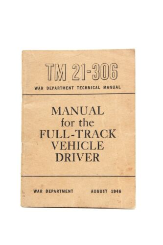 WW2 US Tech Book TM 21306 Manual for the Full Track Vehicle Driver 1946