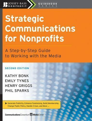 Strategic Communications for Nonprofits/Step-By-Step Guide to Working with Media