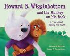 Howard B. Wigglebottom and the Monkey on His Back: A Tale about Telling the Truth by Susan F Cornelison, Howard Binkow (Hardback, 2010)