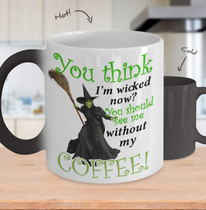 You Think I/'m Wicked Now You Should See Me Without My Coffee Coffee Mug Gift