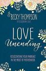Love Unending: Rediscovering your Marriage in the Midst of Motherhood by Becky Thompson (Paperback, 2017)
