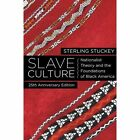 Slave Culture: Nationalist Theory and the Foundations of Black America by Sterling Stuckey (Paperback, 2013)