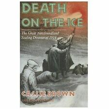 Death on the Ice : The Great Newfoundland Sealing Disaster of 1914 by Cassie...