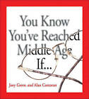 You Know You've Reached Middle Age If . . . by Joey Green, Alan Corcoran (Paperback / softback, 2007)