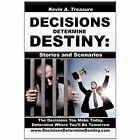 Decisions Determine Destiny Stories & Scenarios by Kevin A. Treasure