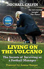 Living on the Volcano: The Secrets of Surviving as a Football Manager by Michael Calvin (Paperback, 2016)