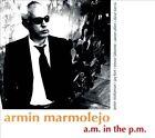 A.M. in the P.M. [Digipak] by Armin Marmolejo (CD, Dec-2011, CD Baby (distributor))