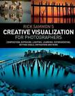 Rick Sammon's Creative Visualization for Photographers: Composition, Exposure, Lighting, Learning, Experimenting, Setting Goals, Motivation and More by Rick Sammon (Paperback, 2015)