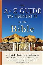 A to Z Guide to Finding It in the Bible, The: A Quick-Scripture Reference (Quick