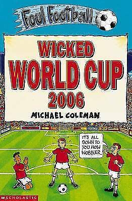 """AS NEW"" Coleman, Michael, Wicked World Cup 2006 (Foul Football) Book"