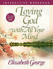 Loving God with All Your Mind Interactive Workbook by Elizabeth George (Paperback, 2010)