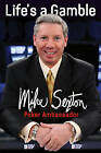 Life's a Gamble by Mike Sexton (Hardback, 2016)