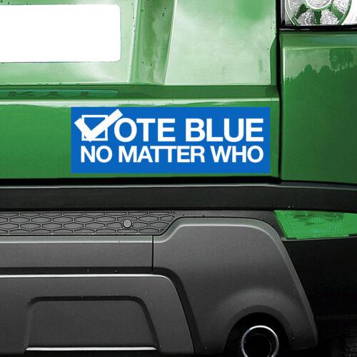 Democrat Bumper Sticker Vote Blue No Matter Who FREE SHIPPING!
