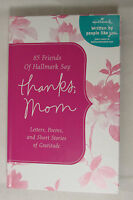 85 Friends Of Hallmark Say Thanks, Mom : Letters, Poems, And Short Stories Of Gr