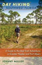 Day Hiking Southwest Florida: A Guide to the Best Trail Adventures in Greater Na