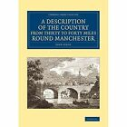 A Description of the Country from Thirty to Forty Miles round Manchester by John Aikin (Paperback, 2014)