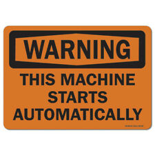 Osha Warning Sign This Machine Starts Automatically Made In The Usa