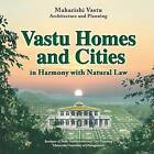 Vastu Homes and Cities: Vedic Architecture in Harmony with Natural Law by Maharishi Vastu (Paperback / softback, 2014)