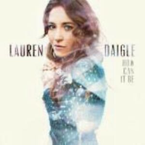 Lauren-Daigle-How-Can-It-Be-New-CD