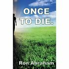 Once to Die. by Ron Abraham (Paperback, 2013)