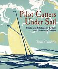 Pilot Cutters Under Sail: Pilots and Pilotage in Britain and Northern Europe by Tom Cunliffe (Hardback, 2013)