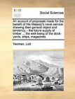 An Account of Proposals Made for the Benefit of His Majesty's Naval Service: Shewing Their General Object and Tendency, - The Future Supply of Timber ... the Well-Being of the Dock-Yards, Ships, Magazines by Yeoman Lott (Paperback / softback, 2010)