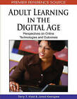 Adult Learning in the Digital Age: Perspectives on Online Technologies and Outcomes by IGI Global (Hardback, 2009)