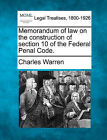 Memorandum of Law on the Construction of Section 10 of the Federal Penal Code. by Professor Charles Warren (Paperback / softback, 2010)