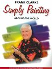 Simply Painting Around the World by Frank Clarke (Hardback, 2002)