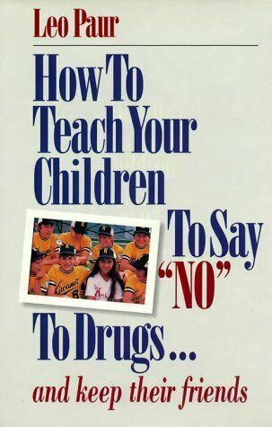 How to Teach Your Children to Say No to Drugs : And Keep Their Friends