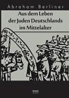 Aus dem Leben der Juden Deutschlands im Mittelalter von Abraham Berliner (2015, Gebundene Ausgabe)