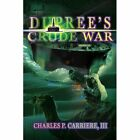 Dupree's Crude War 9780595315802 by Charles P. Carriere III Book