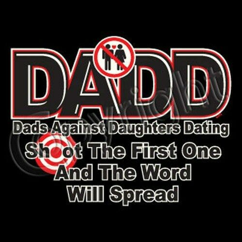 DADD Dads Against Daughters Dating Shoot the First One T-Shirt S-6XL Tee