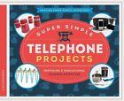 Super Simple Telephone Projects:: Inspiring & Educational Science Activities by Alex Kuskowski (Hardback, 2015)