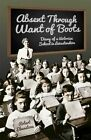 Absent Through Want of Boots: Diary of a Victorian School in Leicestershire by Robert Elverstone (Paperback, 2014)