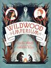 The Wildwood Chronicles 3. Wildwood Imperium von Colin Meloy (2014, Gebundene Ausgabe)