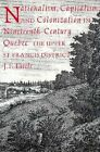 Nationalism, Capitalism and Colonization in Nineteenth-Century Quebec: The Upper St Francis District by J. I. Little (Hardback, 1989)