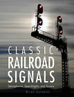 Classic Railroad Signals: Semaphores, Searchlights, and Towers by Brian Solomon (Hardback, 2015)