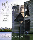 The History of Architecture: Settings and Rituals by Spiro Kostof (Paperback, 1995)