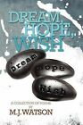 Dream, Hope, Wish by M J Watson (Paperback / softback, 2012)