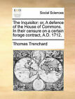 The Inquisitor: Or, a Defence of the House of Commons. in Their Censure on a Certain Forage Contract, A.D. 1712. by Thomas Trenchard (Paperback / softback, 2010)