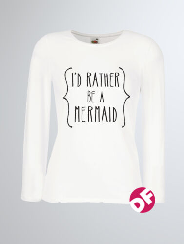 I/'d Rather Be a Mermaid Ladies Long Sleeved T shirt Design top Tumblr Dope Swag