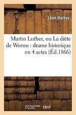 Martin Luther, Ou la Diete de Worms : Drame Historique en 4 Actes by Halevy-L...