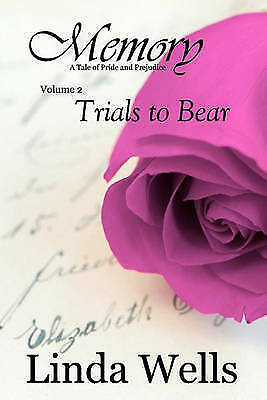 1 of 1 - Memory: Volume 2, Trials to Bear: A Tale of Pride and Prejudice by Linda Wells