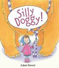 Silly Doggy! by Adam Stower (Hardback, 2012)